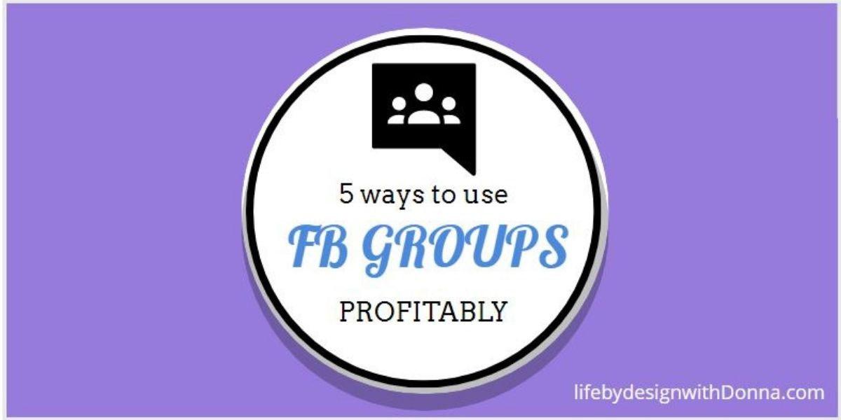 5 ways to use FB Groups Profitably