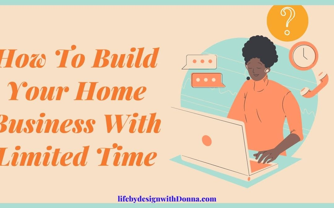 7 Best Time Management Tips For  Growing Your Home Business Online  When You're Short On Time