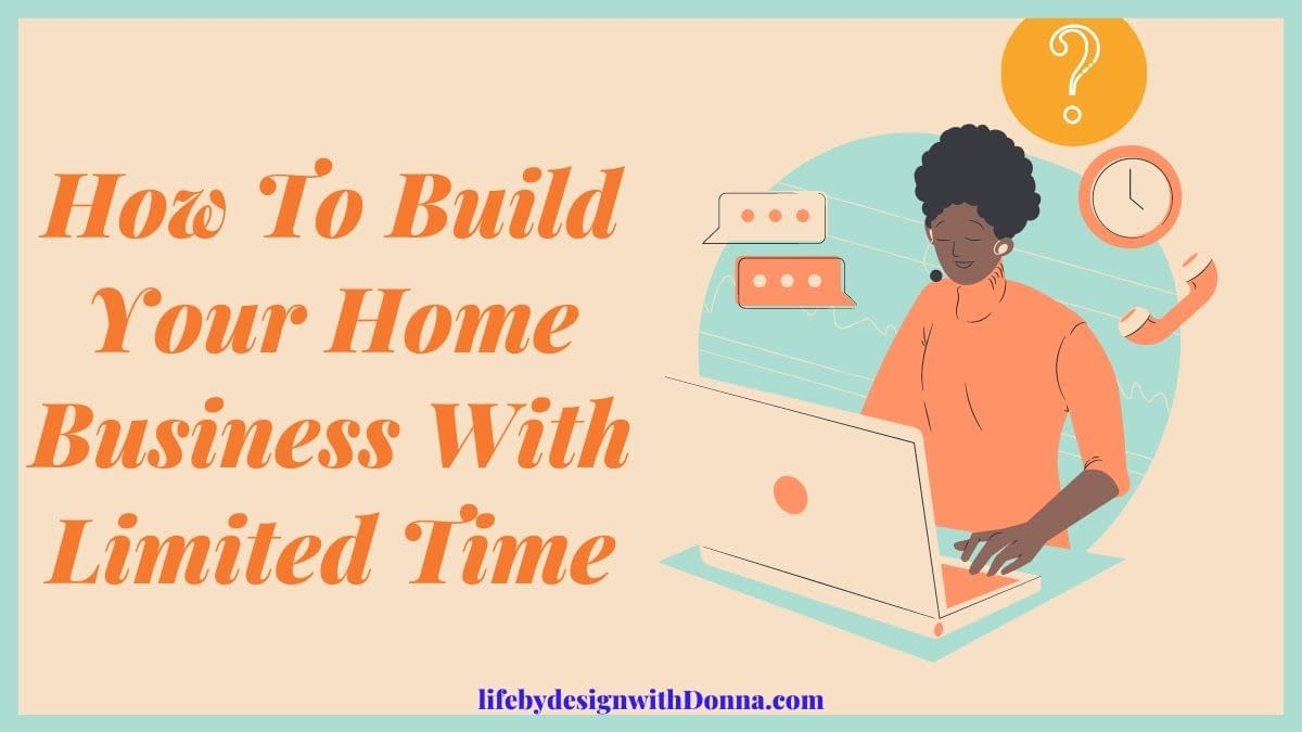 how to build your home business with limited time