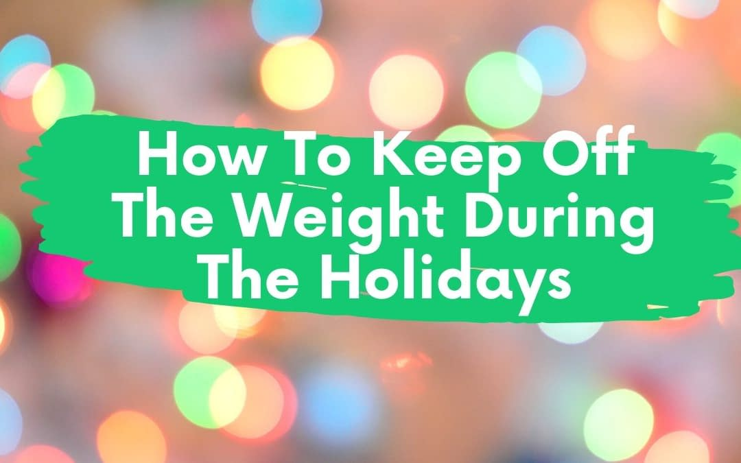 9  Smart  Eating Strategies To Avoid Gaining  Weight Over The Holidays