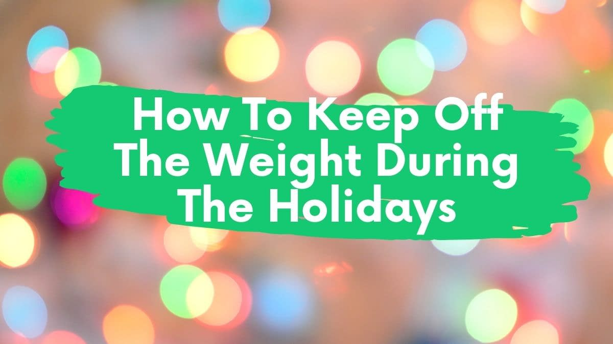 How To Keep Off The Weight During The Holidays