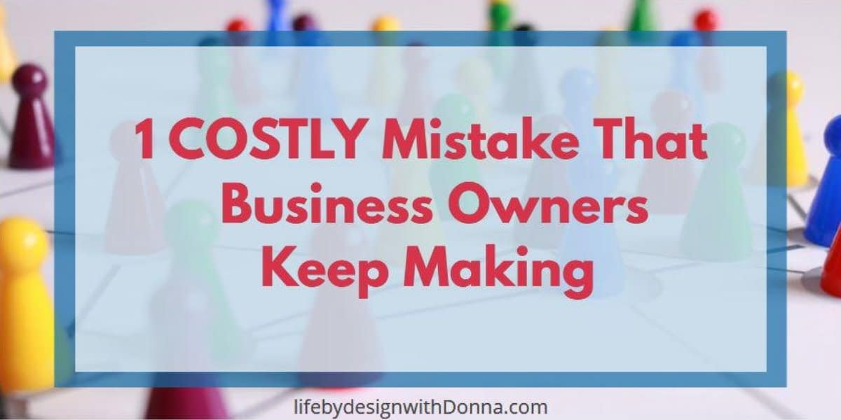 1 Costly Mistake That Business Owners keep making