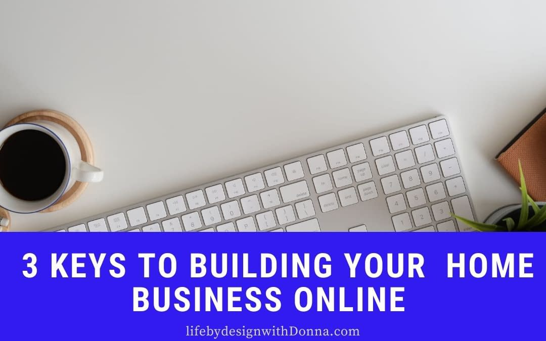 The 3  Main Keys To Guarantee   Success In  Building Your Home  Business Online