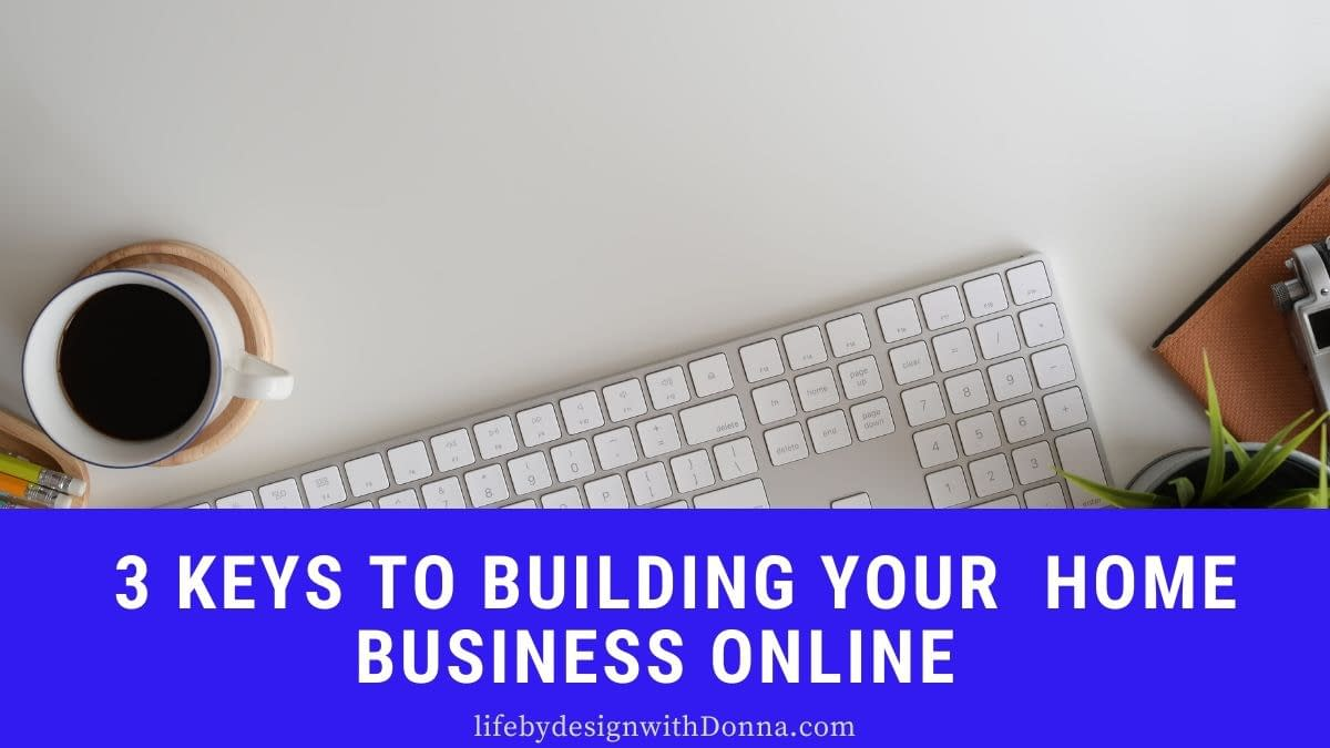 3 keys to build your home business online successfully