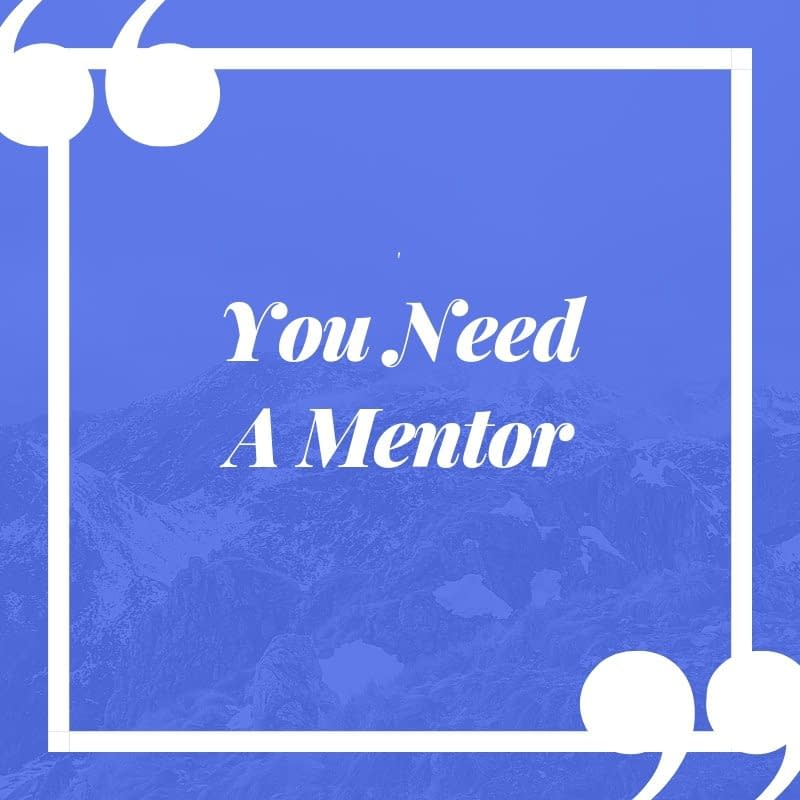 you need  a mentor