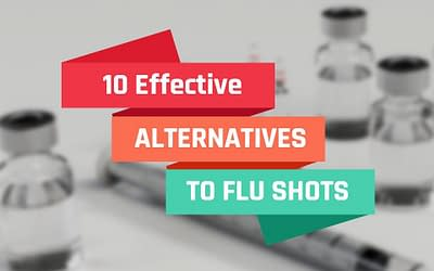10   Effective Natural Alternatives To Flu Shots. Back To Basics.