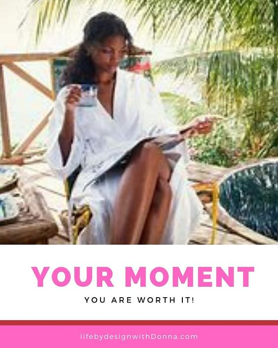 Your moment. you are worth it.