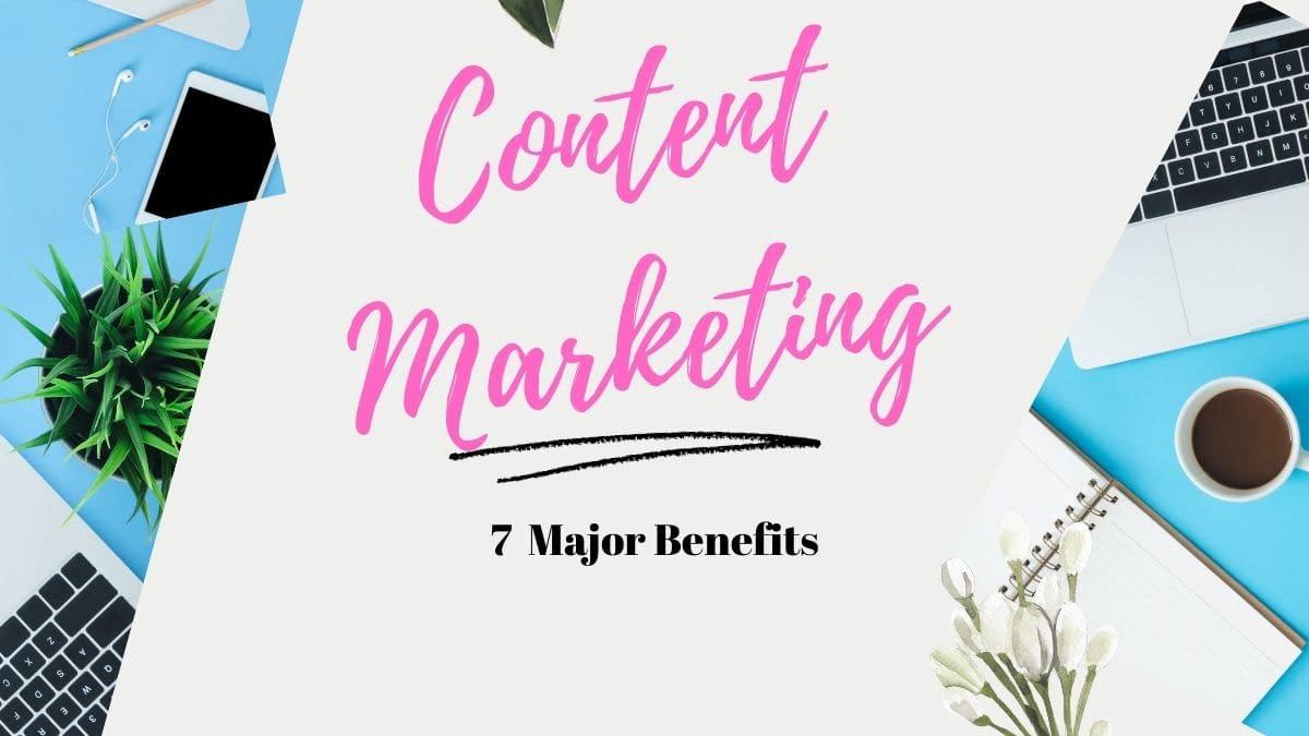 content marketing- 7 major benefits