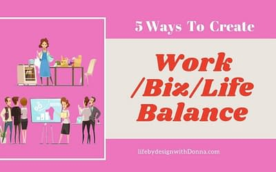 5 Practical Ways to Achieve More Work/ Biz /Life Balance For Home Business Owners